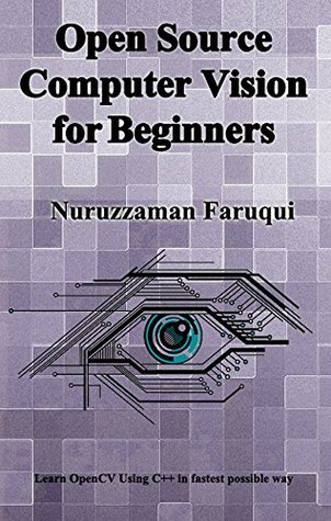 Open Source Computer Vision for Beginners: Learn OpenCV using C++ in fastest possible way (2nd Edition)