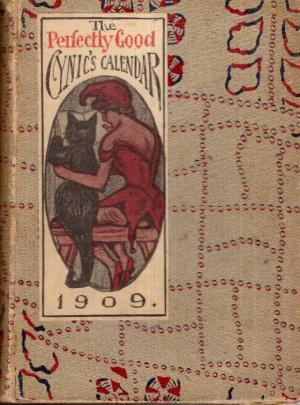 The Perfectly Good Cynic's Calendar: With Astronomical Attachment, 1909
