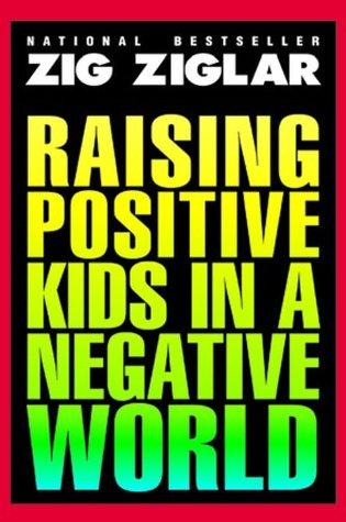 Raising Positive Kids In A Negative World