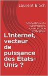 L'Internet, vecteur de puissance des États-Unis ?: Géopolitique du cyberespace, nouvel espace stratégique (Diploweb t. 1)