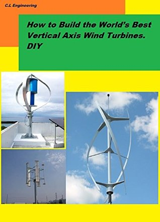 How to Build the World's Best Vertical Axis Wind Turbines. DIY