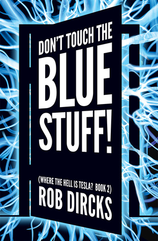 Don't Touch the Blue Stuff! (Where the Hell is Tesla? #2)