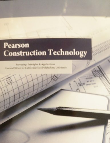 Pearson Construction Technology (Surveying: Principles & Applications Custom Edition for California State Polytechnic University BRAE 239)