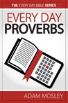 Every Day Proverbs (The Every Day Bible Book 20)