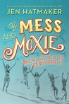 Of Mess and Moxie by Jen Hatmaker