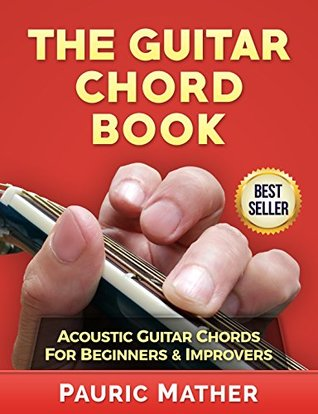 The Guitar Chord Book: Acoustic Guitar Chords For Beginners & Improvers