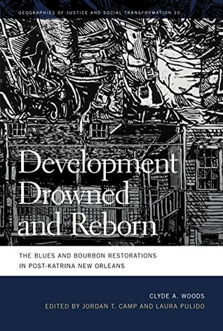 Development Drowned and Reborn: The Blues and Bourbon Restorations in Post-Katrina New Orleans (Geographies of Justice and Social Transformation Ser.)