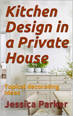 Kitchen Design in a Private House: Topical decorating ideas