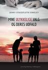 Mine ulykkelige valg og deres udfald by Jenny Stockfleth Simelev