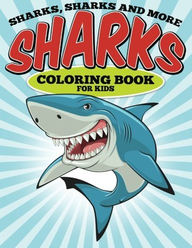 Sharks, Sharks and More Sharks - Coloring Book for Kids