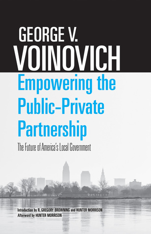 Empowering the Public-Private Partnership by George V. Voinovich