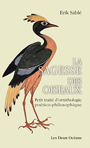 La sagesse des oiseaux : Petit traité d'ornithologie poético-philosophique