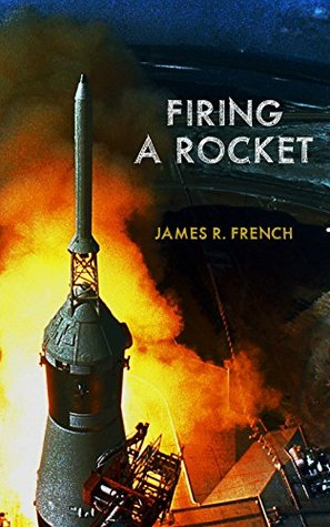Firing A Rocket : Stories of the Development of the Rocket Engines for the Saturn Launch Vehicles and the Lunar Module as Viewed from the Trenches