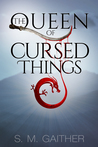 The Queen of Cursed Things (Queen of Cursed Things, #1)