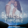 Beneath the Lake by Casi McLean