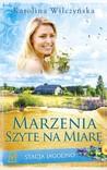 Marzenia szyte na miarę by Karolina Wilczyńska