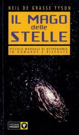 Il Mago Delle Stelle: Piccolo Manuale di Astronomia in Domande e Risposte