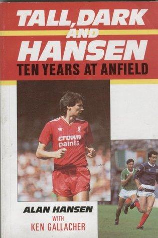 Tall, Dark and Hansen: Ten Years at Anfield