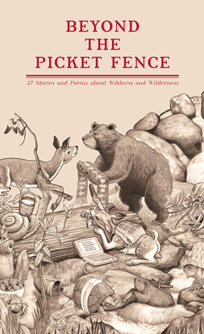 Beyond the Picket Fence: 27 Stories and Poems about Wildness and Wilderness