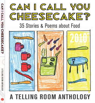 Can I Call You Cheesecake? 35 Stories and Poems about Food