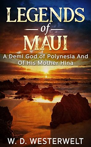 Legends Of Maui: A Demi God of Polynesia And Of His Mother Hina