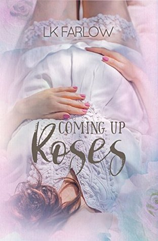 Coming Up Roses by L.K. Farlow