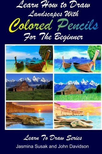 Learn How to Draw Landscapes with Colored Pencils for the Beginner (Learn to Draw) (Volume 39)