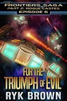 For the Triumph of Evil (The Frontiers Saga - Part 2: Rogue Castes, #6)