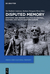 Disputed Memory: Emotions and Memory Politics in Central, Eastern and South-Eastern Europe