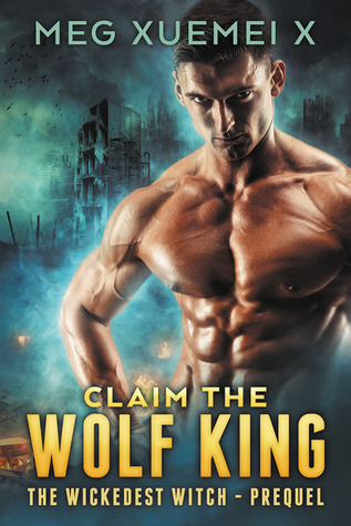 Claim The Wolf King (Wickedest Witch, #0.5)