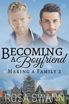 Becoming a Boyfriend (Making a Family #2)