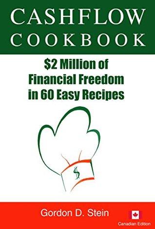 Cashflow Cookbook: $2 Million of Financial Freedom in 60 Easy Recipes