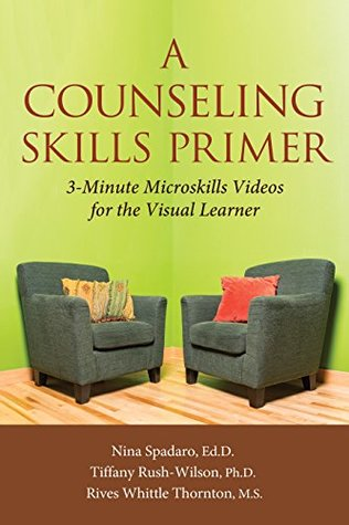 A COUNSELING SKILLS PRIMER: 3-Minute Microskills Videos for the Visual Learner
