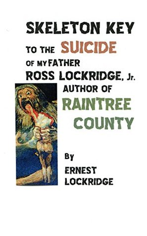 Skeleton Key to the Suicide of my Father, Ross Lockridge, Jr., Author of Raintree County
