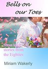 Bells on our Toes: Short love stories from the Eighties