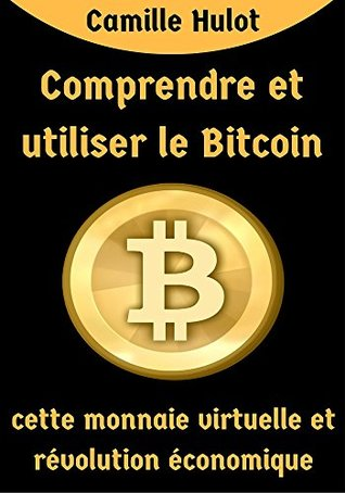 Comprendre et utiliser le Bitcoin, cette monnaie virtuelle et révolution économique