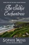 The Selkie Enchantress (Seal Island Trilogy #2)