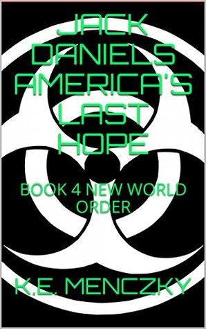 JACK DANIELS AMERICA'S LAST HOPE: BOOK 4 NEW WORLD ORDER