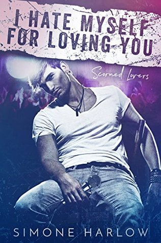 I Hate Myself For Loving You By Simone Harlow