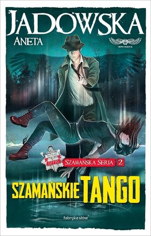 Szamańskie tango (Szamańska Seria #2)