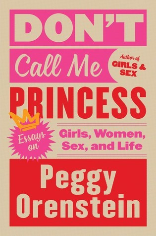 don t call me princess essays on girls women sex and life by  35180998