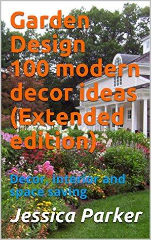 Garden Design 100 modern decor ideas (Extended edition): Decor, interior and space saving