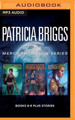 Ebook Patricia Briggs Mercy Thompson Series: Books 8-9 Plus Stories: Night Broken, Fire Touched, Shifting Shadows (Stories) by Patricia Briggs TXT!
