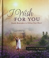 I Wish For You: Gentle Reminders to Follow Your Heart
