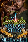 A Gangsta A$$ Love Story by Mesha Mesh