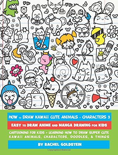 How to Draw Kawaii Cute Animals + Characters 3: Easy to Draw Anime and Manga Drawing for Kids: Cartooning for Kids + Learning How to Draw Super Cute ... Characters, Doodles, & Things (Volume 15)