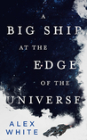 A Big Ship at the Edge of the Universe (The Salvagers,