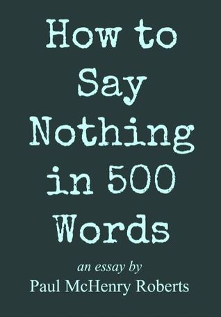 how to say nothing in 500 words by paul roberts