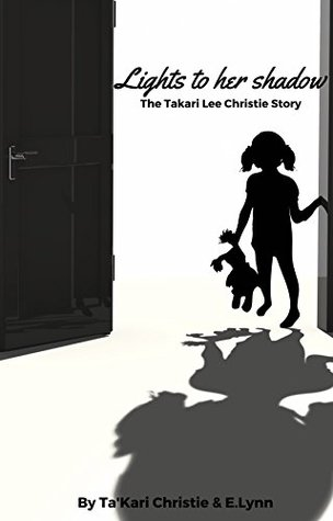 Takari Lee Book Lights To A Shadow Best Lights To Her Shadow The Ta'kari Lee Christie Story By Ta'kari Christie