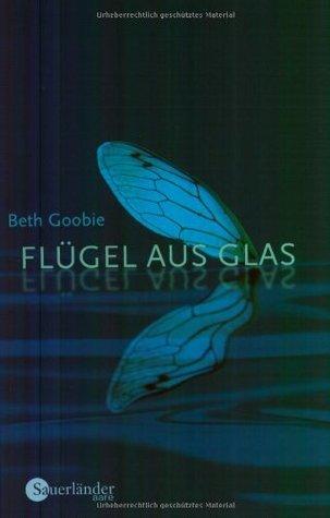 Flügel aus glas by Beth Goobie